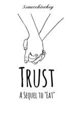 Trust (A sequel to 'Eat') by 5saucehiorhey