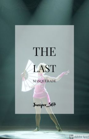 The Last Masquerade by Juniper_567