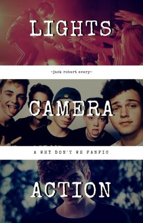 lights, camera, action ~ why don't we fanfic by sentimentalseavey