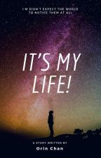 It's My Life by OrinChan45