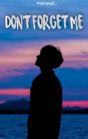 Don't Forget Me [On Going] by snrepspt_