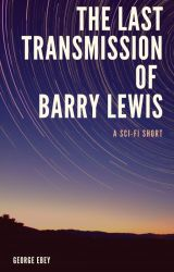 The Last Transmission of Barry Lewis by ebeybooks