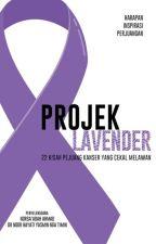 Projek Lavender: 22 Kisah Pejuang Kanser yang Cekal Melawan by duapenulisplt