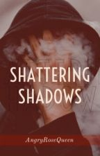 Shattering Shadows [MxMxM] by AngryRoseQueen