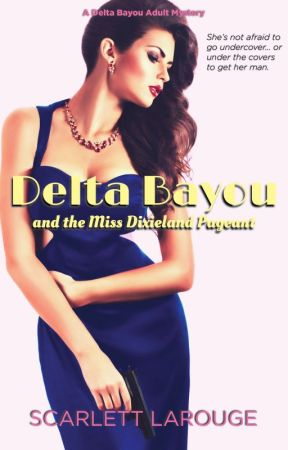 Delta Bayou and the Miss Dixieland Pageant (Delta Bayou Adult Mystery #1) by ScarlettLarouge