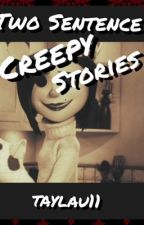 Two sentence creepy stories by taylau11