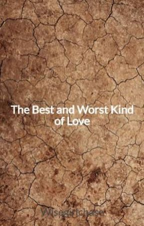 The Best and Worst Kind of Love by Wisegirlchase