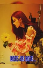 [COMPLETED] Roses are Rosie .. | Rosé X Male Reader--Blackpink fanfic by jendeukieka