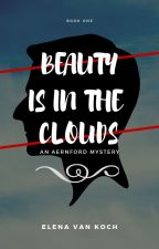Beauty Is In The Clouds (NaNoWriMo 2018) |Completed| by ElysianLennie