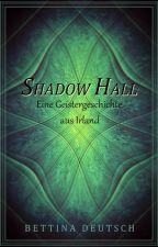 SHADOW HALL - Eine Geistergeschichte aus Irland #ThebestwriterAward2019 von BettinaDeutsch
