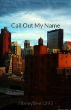 Call Out My Name by HoneyBee1295