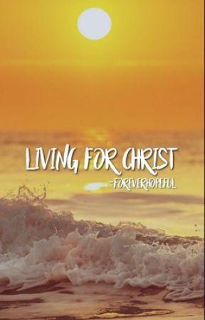 living for christ by -foreverhopeful