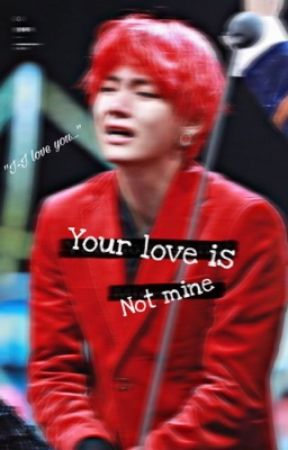 Your Love Is Not Mine...|KTH|READERXKTH|COMPLETED| by sensory_kT
