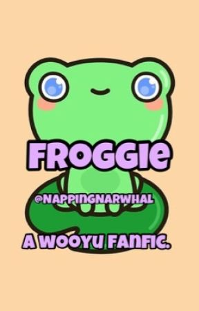 ★ froggie ★{ A Wooyu Fanfiction} by NappingNarwhal