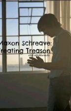 Maxon Schreave: Treating Treason by xXxCaitlinMariexXx