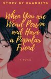 When You are Weird Person and Have a Popular Friend cover