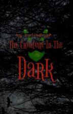 The Creature In The Dark  by MVickery3