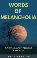 Words Of Melancholia by axceleration