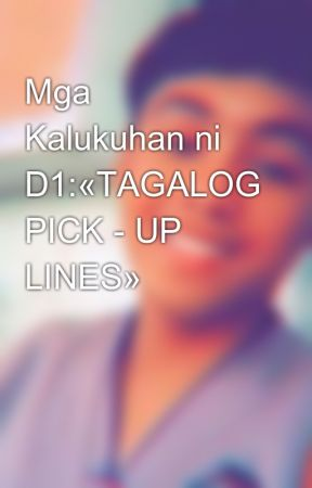 Mga Kalukuhan ni D1:«TAGALOG PICK - UP LINES» by marvey_D1