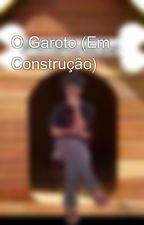 O Garoto (Em Construção) by Milhouse7Grunge