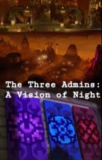 The Three Admins: A Vision of Night by starfan667
