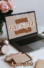 Fake World by Kyutie_Kat