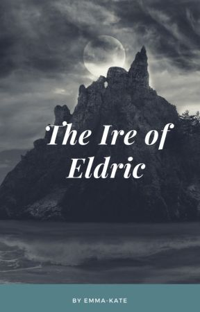 The Ire of Eldric by emmakatewriting