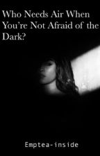 Who Needs Air When You're Not Afraid of the Dark? (Laurinah one-shot) by sapphicslvt