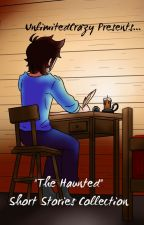 The Haunted Short Stories (Requests Appreciated!) by Artie_Mauve