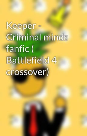 Keeper - Criminal minds fanfic ( Battlefield 4 crossover) by TheRealKingPineapple