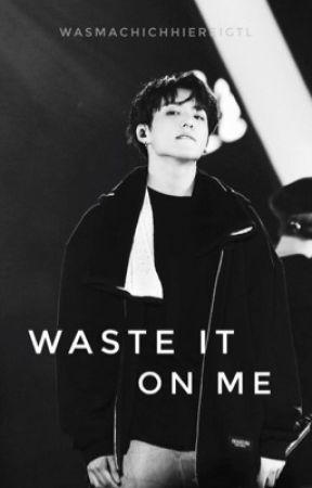 Waste it on me [ Jungkook | BTS | Smut | FF ] by kpopwasdas