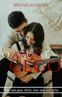 O Amor É Cego [CONCLUÍDO] cover
