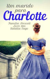 Família Prescott - Livro Um - Um marido para Charlotte (COMPLETO) cover