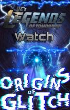 Dc's Legends of Tomorrow Watch Origins of Glitch by sparkle123tt