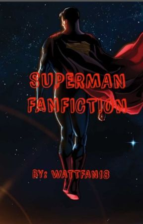 Superman Fanfiction (DISCONTINUED!! (for revamp version)) by wattfan18