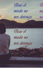 Que el miedo no nos detenga by CaleSa16