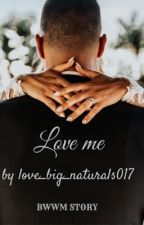 Love Me  by love_big_naturals017