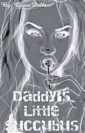 Daddy's Little Succubus by QueenDells1