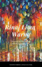 Rinai Lima Warna (Novelet) - unedited by FakhirahRobbani