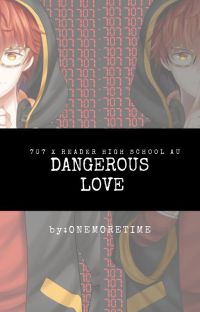 (707xShe/HerReader) (High School AU) Dangerous Love cover