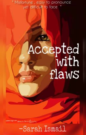 Accepted With Flaws  (UNDER EDITING) by umm_humairah