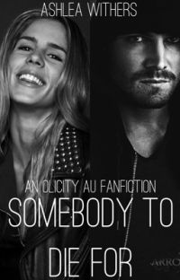Somebody To Die For - An Olicity AU Fanfiction cover