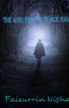 The Girl from A Black Path (Sneak Peaks) by faizurrinnisha