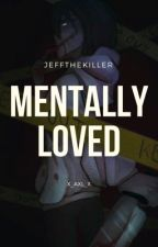 Mentally loved //JeffTheKillerXReader\\ by X_AXL_X