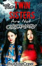The Twin Sister's Are Not Ordinary [COMPLETED] ni JhustineCreer