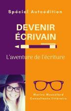 Devenir écrivain : l'aventure de l'écriture by MarineMouzelard