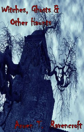 Witches, Ghosts & Other Haunts by Arwenravencroft