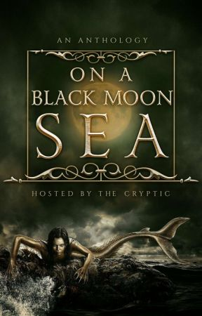 ON A BLACK MOON SEA ~A Halloween Anthology~ by TheCRYPTIC_