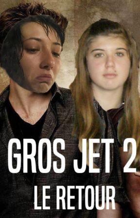 Gros Jet II - Le Retour [TERMINÉ] by MlanyBKrueger