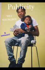 Publicity- NBA YOUNGBOY by fanficforever21